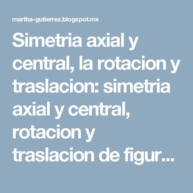 Simetria axial y central, la rotacion y traslacion: simetria axial y central, rotacion y traslacion de figuras