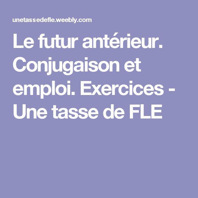 Le futur antérieur. Conjugaison et emploi. Exercices - Une tasse de FLE