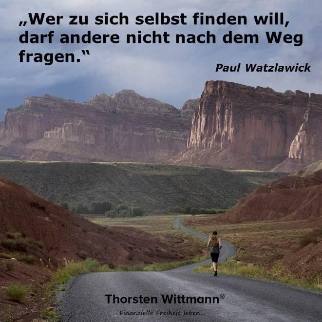 """""""Wer zu sich selbst finden will, darf andere nicht nach dem Weg fragen."""" - Paul Watzlawick"""