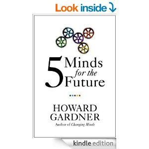 The disciplined mind, to learn at least one profession, as well as the major thinking (science, math, history, etc.) behind it · The synthesizing mind,  · The creating mind,  · The respectful mind · The ethical mind