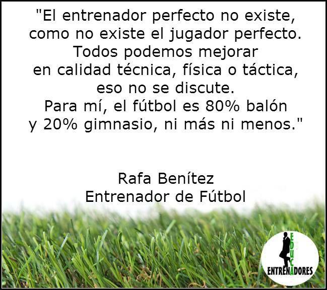 Frase de Rafa Benítez Entrenador de Fùtbol