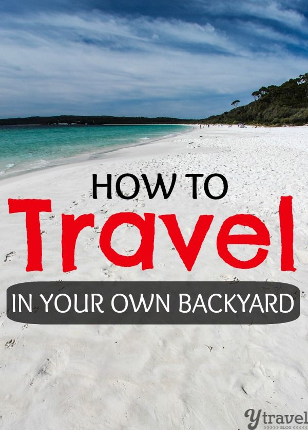 Travel Tips - How to Travel in Your Own Backyard