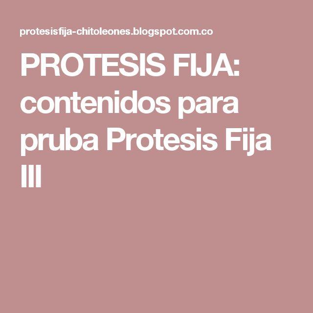 PROTESIS FIJA: contenidos para pruba Protesis Fija III