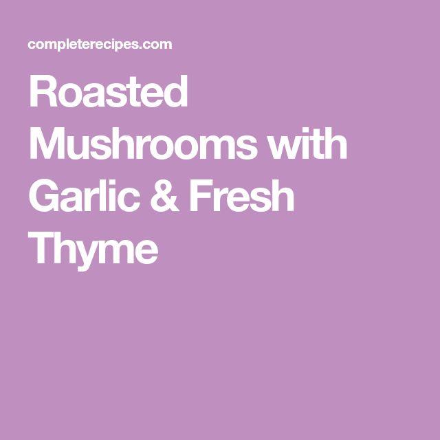 Roasted Mushrooms with Garlic & Fresh Thyme