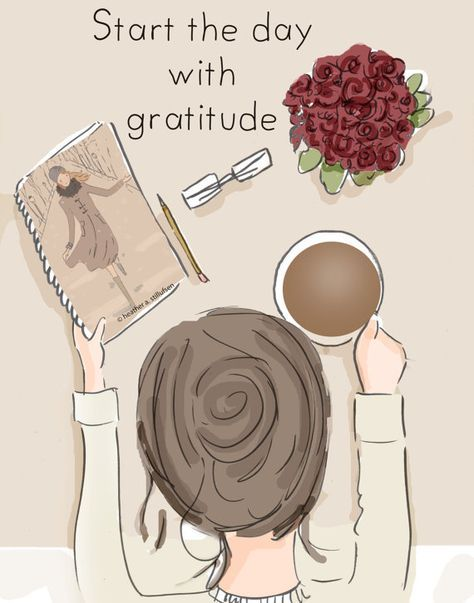Start the Day with Gratitude Something for all of us to think about.... The perfect card or print to give to a friend, your daughter, a