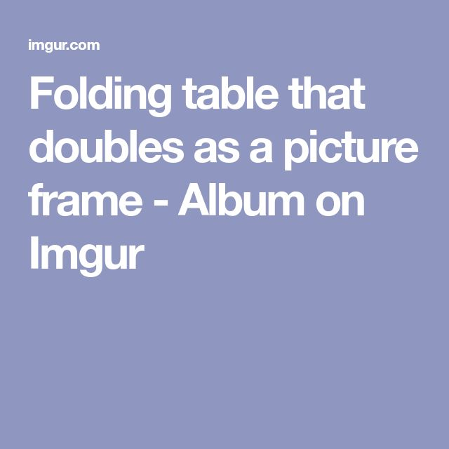 Folding table that doubles as a picture frame - Album on Imgur