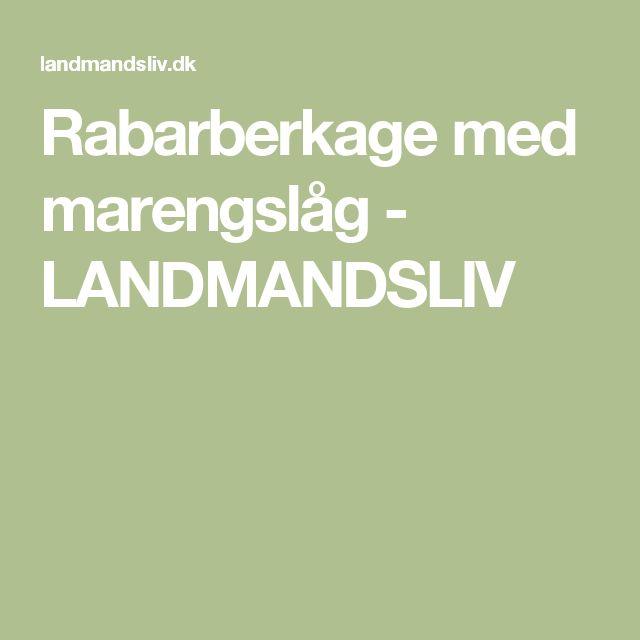 Rabarberkage med marengslåg - LANDMANDSLIV