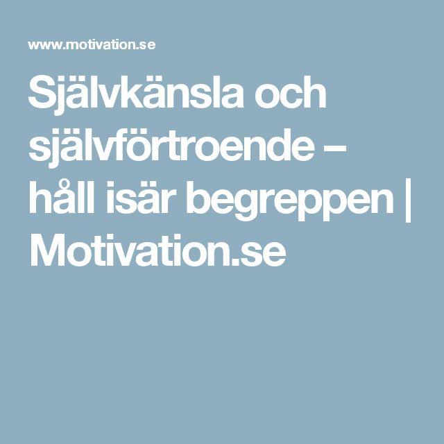 Självkänsla och självförtroende – håll isär begreppen   Motivation.se