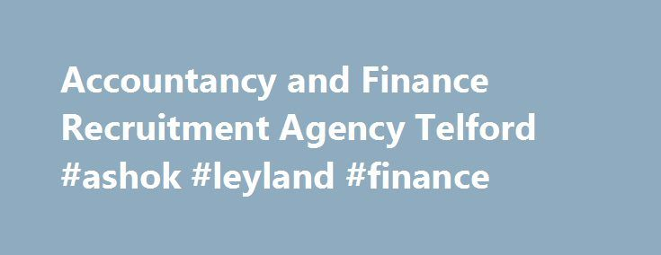 Accountancy and Finance Recruitment Agency Telford #ashok #leyland #finance http://cash.remmont.com/accountancy-and-finance-recruitment-agency-telford-ashok-leyland-finance/  #finance recruitment agencies # Accountancy and Finance Recruitment Agency Telford greenwell gleeson has specialised in accountancy and finance recruitment for over 20 years, supporting businesses in and around Telford with talented professionals at commercially competitive rates. Our ethics and excellent... Read more