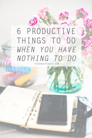 6 Productive Things To Do When You Have Nothing To Do