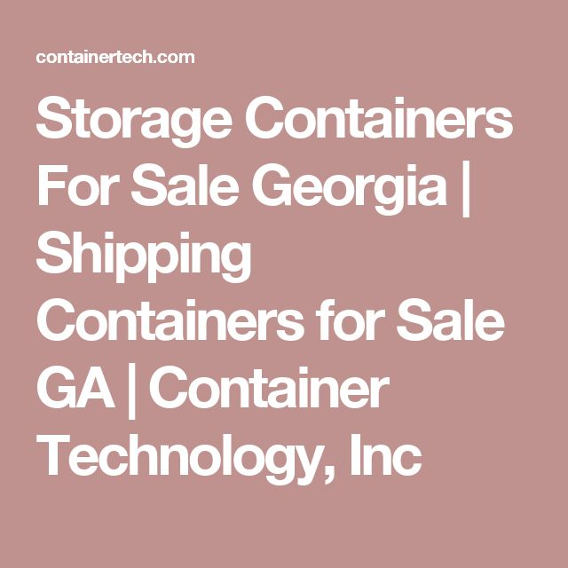 Storage Containers For Sale Georgia | Shipping Containers for Sale GA  | Container Technology, Inc
