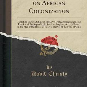 A Lecture on African Colonization: Including a Brief Outline of the Slave Trade,…  #books  #activists  #advocate  #africa  #african  #england  #justice  #liberia  #ohio  http://nublaxity.com/a-lecture-on-african-colonization-including-a-brief-outline-of-the-slave-trade/