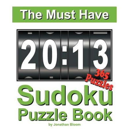 The Must Have 2013 Sudoku Puzzle Book: 365 Sudoku Puzzle Games to Challenge You Every Day of the Year. Randomly Distributed and Ranked from Easy and M
