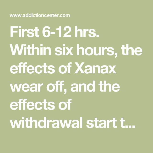 First 6-12 hrs.	Within six hours, the effects of Xanax wear off, and the effects of withdrawal start taking over. As the body is starved of the drug, users start experiencing anxiety and irritability that often gets worse throughout the withdrawal period. Days 1-4	The symptoms of Xanax withdrawal are felt the most during the first few days after stopping use. Rebound anxiety and insomnia are at their peak. Other symptoms, such as shaking, muscle pain and sweating, are also common. After the…