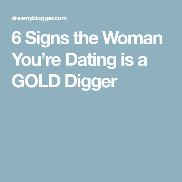 6 Signs the Woman You're Dating is a GOLD Digger