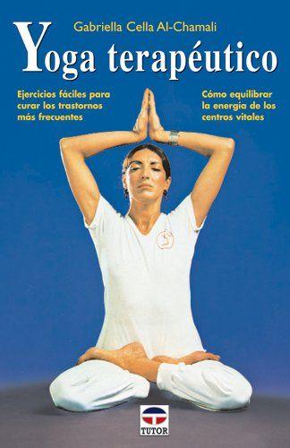 Manual teraputico de tcnicas de yoga para mejorar la salud mediante ejercicios de fcil ejecucin. Cmo curar los trastornos que afectan a los diversos sistemas y aparatos: respiratorio cardio...