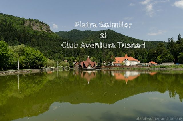 About women and not only: Piatra Soimilor si Club Aventura Tusnad
