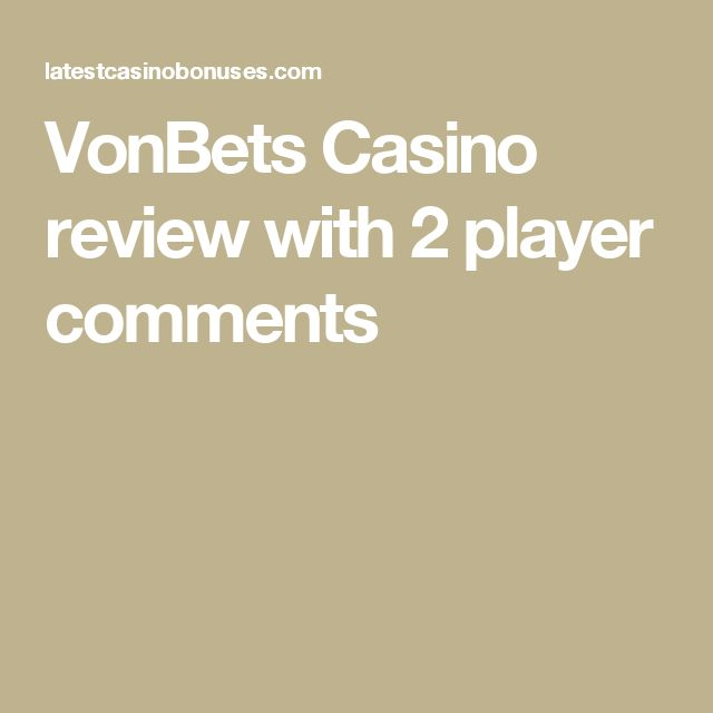 VonBets Casino review with 2 player comments