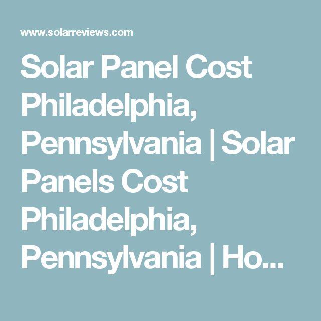 Solar Panel Cost Philadelphia Pennsylvania Solar Panels Cost Philadelphia Pennsylvania How Much Do Solar Pa Pennsylvania Solar Panel Cost Solar Companies
