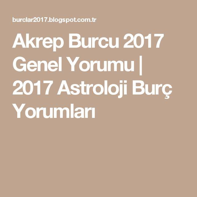 Akrep Burcu 2017 Genel Yorumu | 2017 Astroloji Burç Yorumları