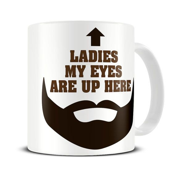 Ladies My Eyes Are Up Here Coffee Mug by theMugHermit.  Funny beard gift for boyfriend.  A beautiful and glossy A+ quality 10oz ceramic mug.  Pin