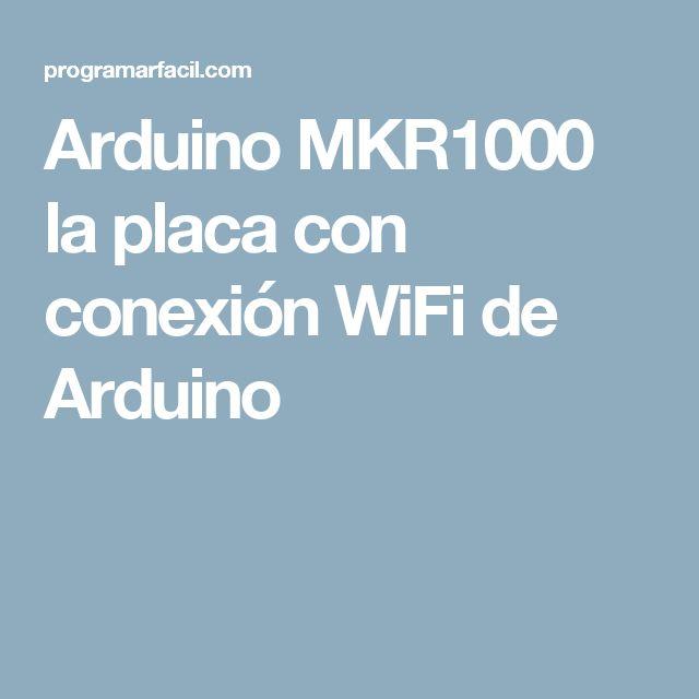 Arduino MKR1000 la placa con conexión WiFi de Arduino