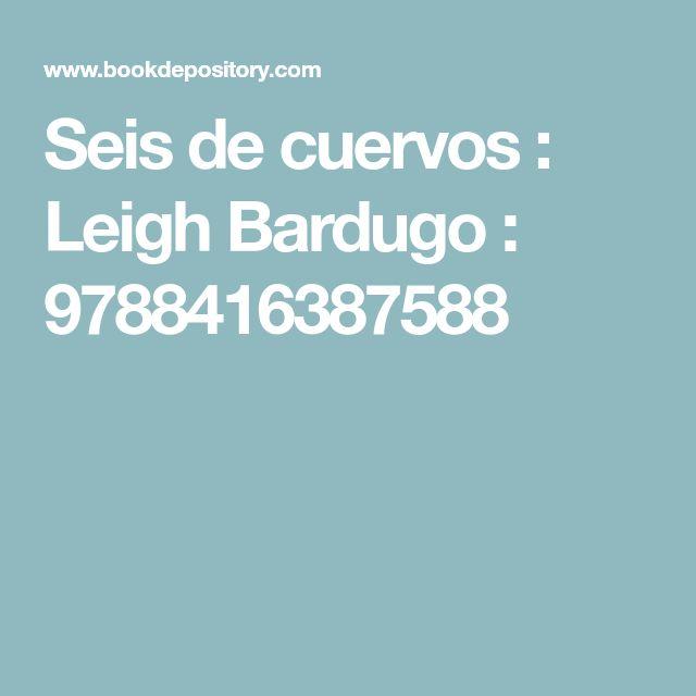 Seis de cuervos : Leigh Bardugo : 9788416387588
