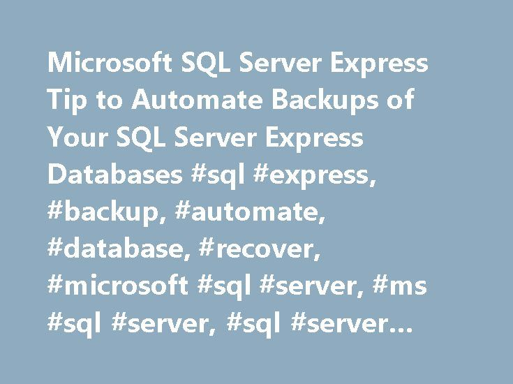 Microsoft SQL Server Express Tip to Automate Backups of Your SQL Server Express Databases #sql #express, #backup, #automate, #database, #recover, #microsoft #sql #server, #ms #sql #server, #sql #server #express http://new-mexico.remmont.com/microsoft-sql-server-express-tip-to-automate-backups-of-your-sql-server-express-databases-sql-express-backup-automate-database-recover-microsoft-sql-server-ms-sql-server-sql-serve/  # Automate the Backup of Your Microsoft SQL Server Express Databases…