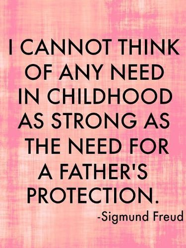 Happy fathers day images quotes for dad from daughter and son to dedicate on this father's day 2017. This image quote reads...I cannot think of any need in childhood as strong as the need for a fathers protection.