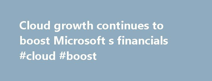 Cloud growth continues to boost Microsoft s financials #cloud #boost http://law.nef2.com/cloud-growth-continues-to-boost-microsoft-s-financials-cloud-boost/  # Cloud growth continues to boost Microsoft's financials Microsoft's focus on the cloud continues to pay off. The tech titan showed growth across all its cloud-based businesses during the last quarter ended Dec. 31, including Office, Dynamics and Azure. Reporting financial results for its fiscal second quarter on Thursday, the company…