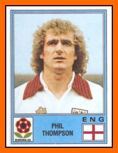 Phil THOMPSON 1976–1982 England 42 Caps 1 goal  Honours : All with Liverpool Football League First Division: (7) 1972–73, 1975–76, 1976–77, 1978–79, 1979–80, 1981–82, 1982–83 FA Cup: (1) 1973–74 Football League Cup: (2) 1980–81, 1981–82 European Cup: (3) 1976–77, 1977–78, 1980–81 UEFA Cup: (2) 1972–73, 1975–76