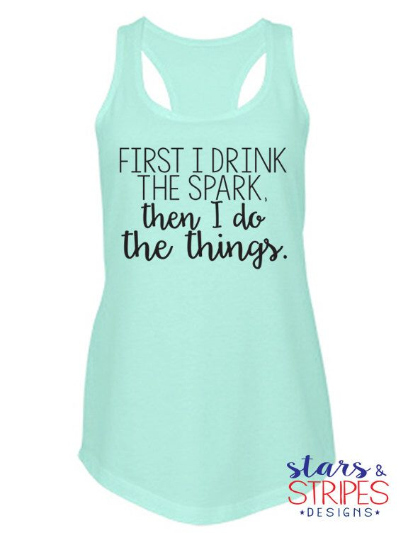 First I Drink Spark Then I Do The Things Tank. Advocare Fitness Health Gym Active. Working out Crossfit Weight loss lifting sports athletes https://www.etsy.com/listing/289498297/first-i-drink-spark-then-i-do-the-things