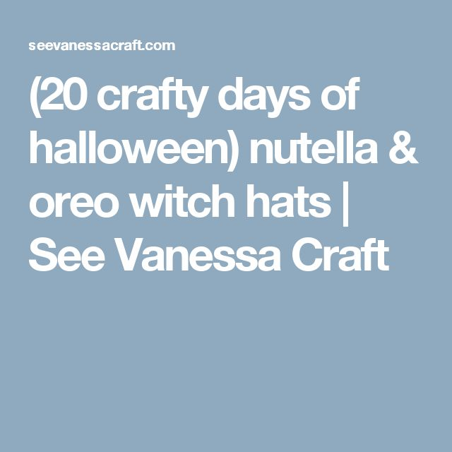 (20 crafty days of halloween) nutella & oreo witch hats | See Vanessa Craft