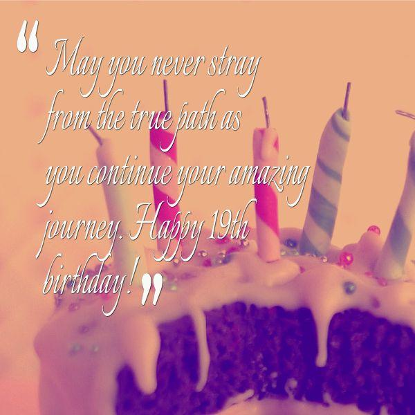 Happy 19th Birthday Quotes http://www.happybirthdaywishesonline.com/