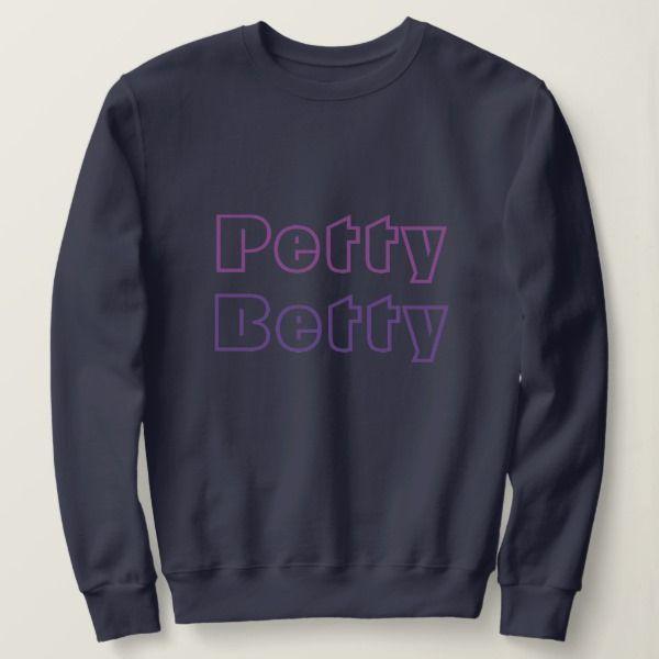 "Sweatshirt ""Petty Betty""."
