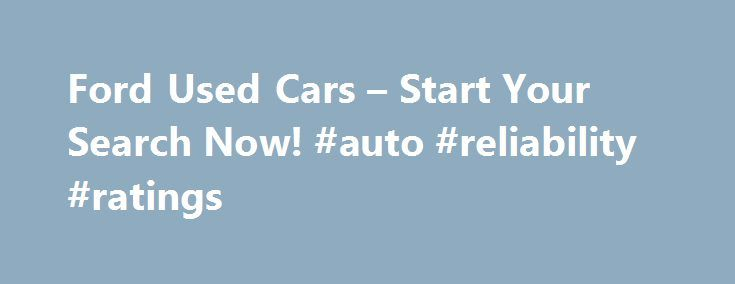 Ford Used Cars – Start Your Search Now! #auto #reliability #ratings http://auto-car.remmont.com/ford-used-cars-start-your-search-now-auto-reliability-ratings/  #used ford # Ford As America's oldest auto manufacturer, Ford and its vehicles […]