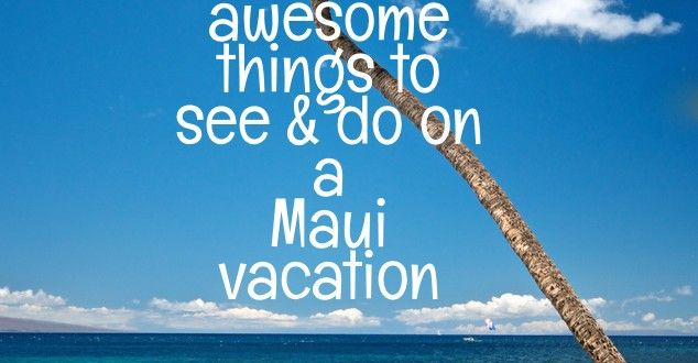 Over 50 great things to see & do on a Maui vacation | Go Visit Hawaii