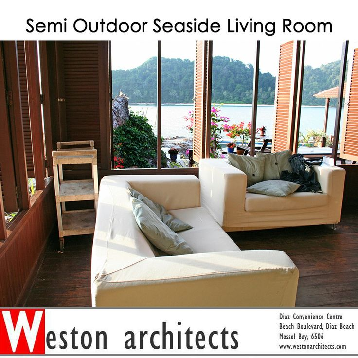 Seaside Living ! Semi Outdoor Seaside Living Room.  We focus our design so that you can have all the luxury and still experience the sea.  Weston Architects are situated in Mossel Bay in the Garden Route. Let us make your dream of Seaside living a reality. 082 413 3250 Source: Hannah #seasideliving #architecture #lifestyle