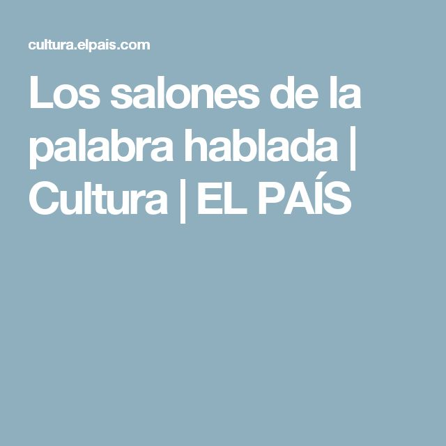 Los salones de la palabra hablada   Cultura   EL PAÍS