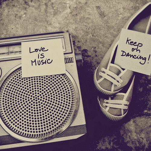 Love Is Music. Keep On Dancing.