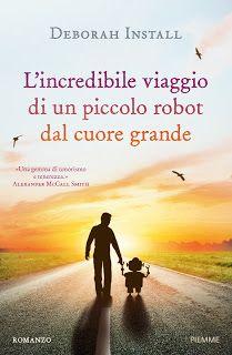Titolo: L'incredibile viaggio di un piccolo robot dal cuore grande   Autore: Deborah Instal...