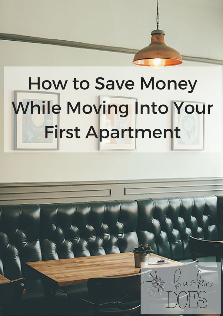 4 Tips for Saving Money While Moving into your First Apartment | Burke Does