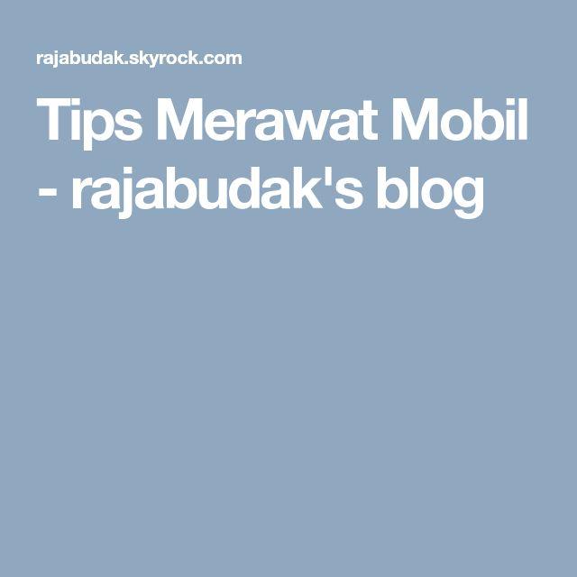 Tips Merawat Mobil Rajabudak S Blog Mobil Lucu
