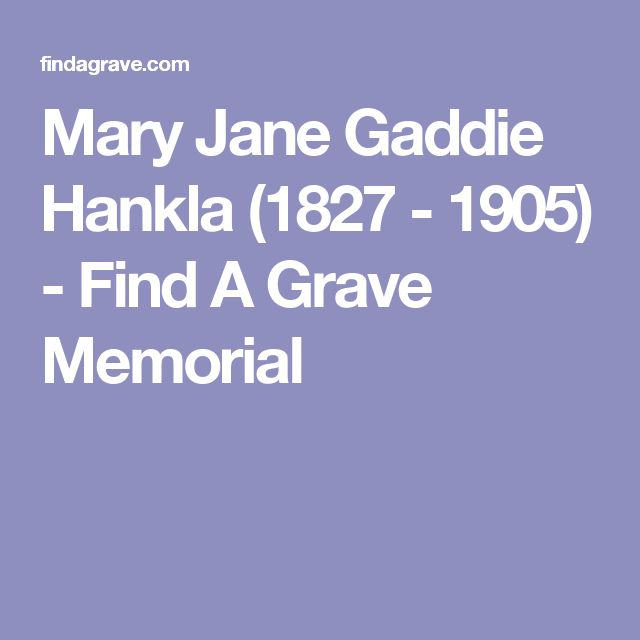 Mary Jane Gaddie Hankla (1827 - 1905) - Find A Grave Memorial