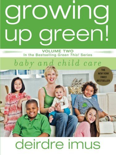 Growing Up Green: Baby and Child Care: Volume 2 in the Bestselling Green This! Series by Deirdre Imus http://www.amazon.com/dp/1416541241/ref=cm_sw_r_pi_dp_I3Z-wb1W8KG42