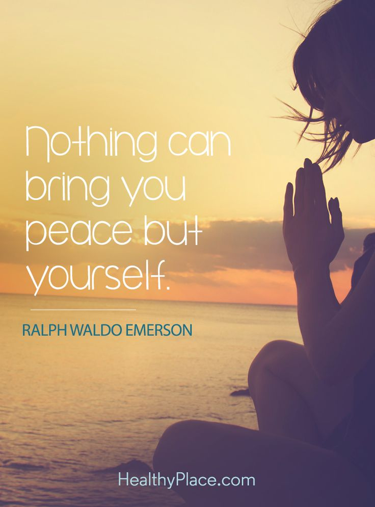 Quote on anxiety: Nothing can bring you peace but yourself - Ralph Emerson. www.HealthyPlace.com