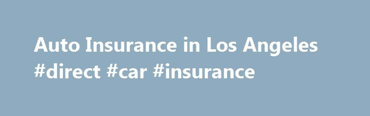 Auto Insurance in Los Angeles #direct #car #insurance http://insurances.remmont.com/auto-insurance-in-los-angeles-direct-car-insurance/  #auto insurance los angeles # Auto Insurance in Los Angeles By Guest Author Katrina Robinson Emily Sue Delbridge has a strong family history in the insurance industry. She has been in the insurance business since 2005 with her primary focus on personal lines insurance. Read more Car insurance isn t one of those things thatRead MoreThe post Auto Insurance in…