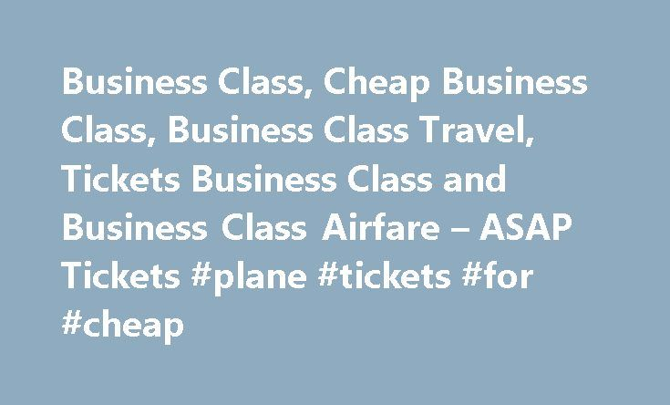 Business Class, Cheap Business Class, Business Class Travel, Tickets Business Class and Business Class Airfare – ASAP Tickets #plane #tickets #for #cheap http://cheap.remmont.com/business-class-cheap-business-class-business-class-travel-tickets-business-class-and-business-class-airfare-asap-tickets-plane-tickets-for-cheap/  #airfare prices # ASAP Tickets is part of International Travel Network, major international consolidator for travel and related services. 2016 International Travel…