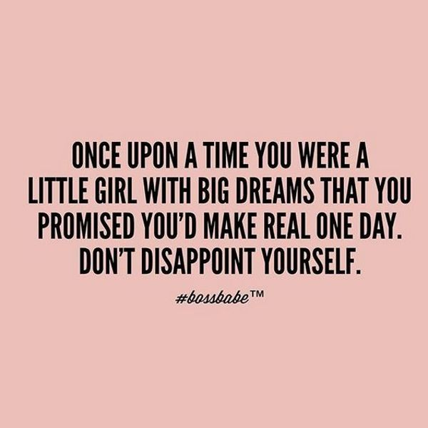 You were once a little girl who dreams big...