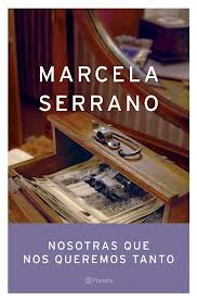 Nosotras que nos queremos tanto. Marcela Serrano